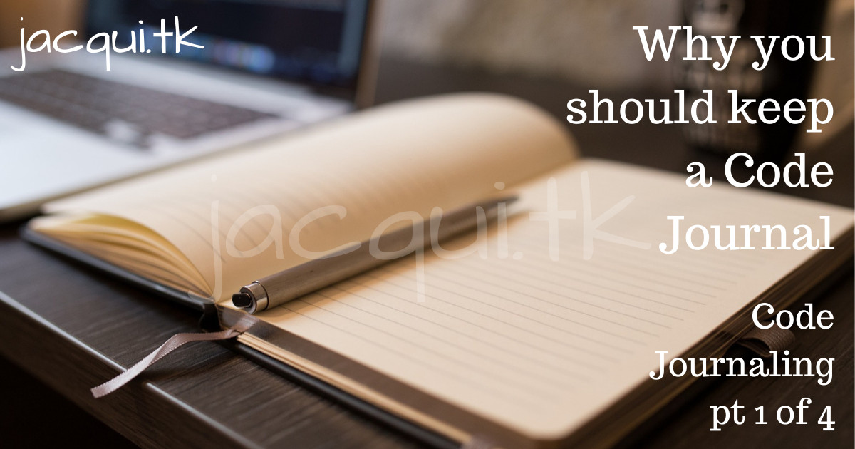 Why you should keep a Code Journal | Code Journaling pt 1 of 4